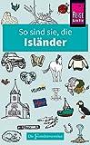 So sind sie, die Isländer: Die Fremdenversteher von Reise Know-How - Richard Sale
