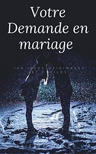 Couverture du livre Votre Demande en Mariage: 100 idees faciles et personnalisables pour réussir votre demande en mariage originale.