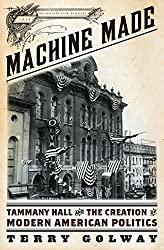 Machine Made: Tammany Hall and the Creation of Modern American Politics by Terry Golway (2014-03-03)