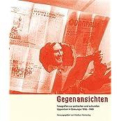 Gegenansichten: Fotografien zur politischen und kulturellen Opposition in Osteuropa 1956-1989