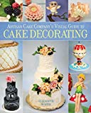Artisan Cake Company's Visual Guide to Cake Decorating by Elizabeth Marek (2014-12-01)