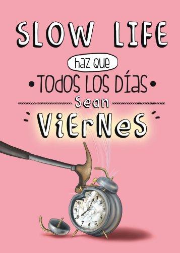 Slow Life. Haz que todos los días sean viernes (General)