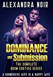 Dominance and Submission: The Complete BDSM Erotica Series: A Submissive Wife is a Happy Wife (Alexandra Noir's BDSM Erotica Book 1) (English Edition)
