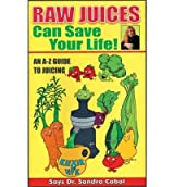 Raw Juices Can Save Your Life!: An A-Z Guide [ RAW JUICES CAN SAVE YOUR LIFE!: AN A-Z GUIDE ] by Cabot, Sandra (Author ) on Nov-01-2001 Paperback