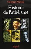Histoire de l'athéisme. : Les incroyants dans le monde occidental des origines à nos jours