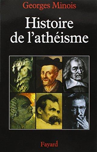 Histoire de l'athisme. : Les incroyants dans le monde occidental des origines  nos jours