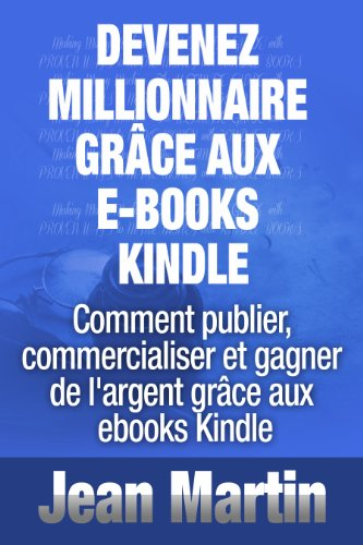 Couverture du livre Devenez millionnaire grâce aux e-books Kindle - Comment publier, commercialiser et gagner de l'argent grâce aux ebooks Kindle