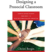 Designing a Prosocial Classroom: Fostering Collaboration in Students from PreK-12 with the Curriculum You Already Use