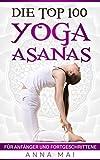 Yoga: Die Top 100 Yoga Asanas: Übungen für Anfänger und Fortgeschrittene
