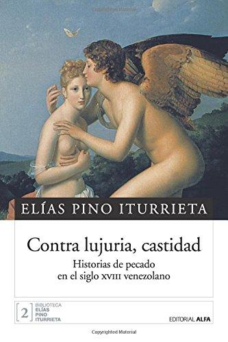 Descargar Libro Contra lujuria, castidad: Historias de pecado en el siglo XVIII venezolano de Elías Pino Iturrieta