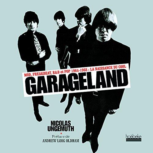 Garageland: Mod, freakbeat, R&B et pop, 1964-1968:la naissance du cool par Nicolas Ungemuth