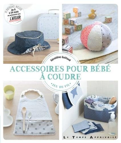 Accessoires pour bébé à coudre par Geraldine Guillaud