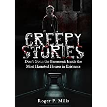 Creepy Stories: Don't Go in the Basement: Inside the Most Haunted Houses in Existence (Bizarre Horror Stories Book 2) (English Edition)