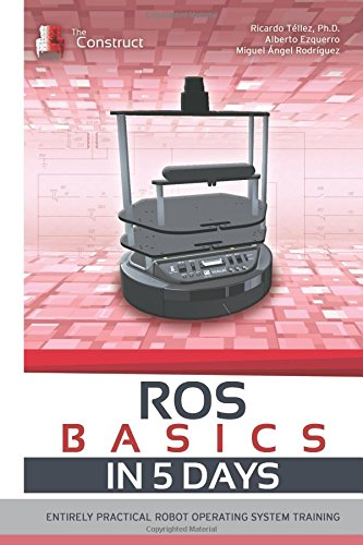 ROS in 5 days: Entirely Practical Robot Operating System Training por Ricardo Téllez PhD