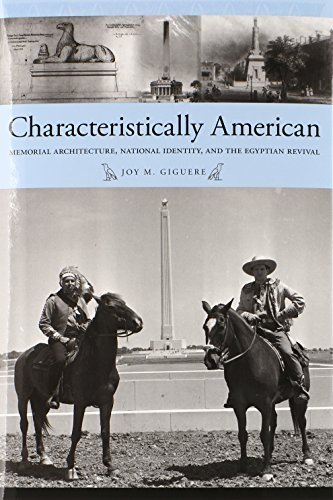 Characteristically American: Memorial Architecture, National Identity, and the Egyptian Revival 1st edition by Giguere, Joy (2014) Hardcover