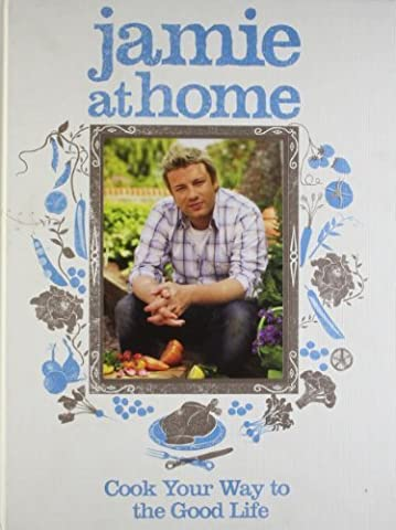 Jamie at Home: Cook Your Way to the Good Life by Oliver, Jamie (2007) Hardcover