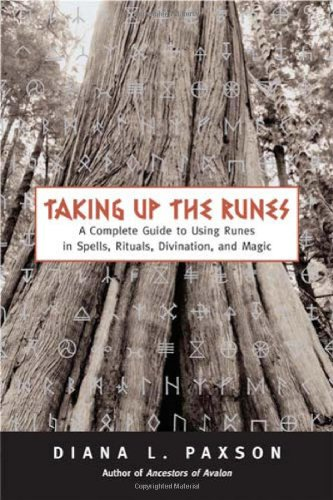 Taking Up the Runes: A Complete Guide to Using Runes in Spells, Rituals, Divination, and Magic por Diana L. Paxson