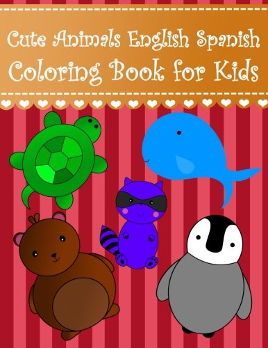 Cute Animals English Spanish Coloring Book for Kids: English Spanish animals vocabulary for kids Large big animals; aardvark ant penguin bear cat ... English Spanish Coloring Books For Kids) por Brothergravydesigns