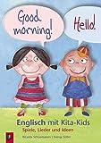 Good morning! Hello! - Englisch mit Kita-Kids: Spiele, Lieder und Ideen