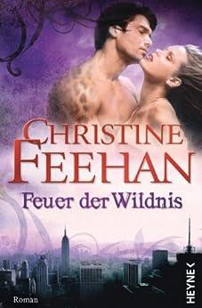 Feuer der Wildnis: Die Leopardenmenschen-Saga 4 - Roman von [Feehan, Christine]