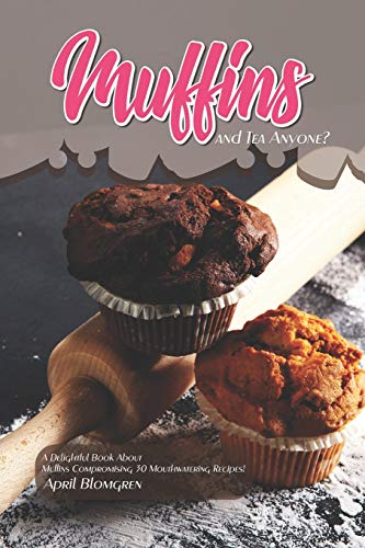 Muffins and Tea Anyone?: A Delightful Book About Muffins Compromising 30 Mouthwatering Recipes! Texas Cookie Cutter