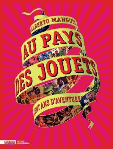 Au Pays des jouets : Cent ans d'aventures, La collection du Musée des Arts décoratifs par Alberto Manguel, Jean Haas, Simon Saulnier