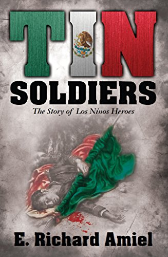 Tin Soldiers: The Story of Los Ninos Heroes (English Edition)