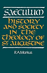 Saeculum: History and Society in the Theology of St Augustine (Royal Institute of Philosophy Lectures)