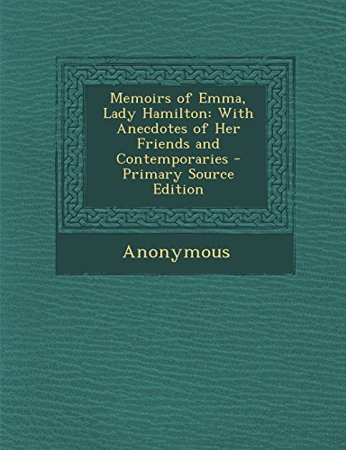 Memoirs of Emma, Lady Hamilton: With Anecdotes of Her Friends and Contemporaries