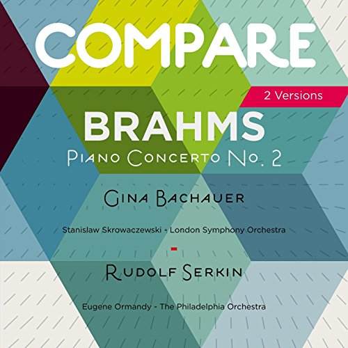 Brahms: Piano Concerto No. 2, Gina Bachauer and Rudolf Serkin (2 Versions)