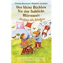 Das kleine Büchlein für eine fröhliche Blätterzeit - Herbst mit Kindern: Herbstlieder, Spiele, Bastelideen mit Blättern und Rätsel