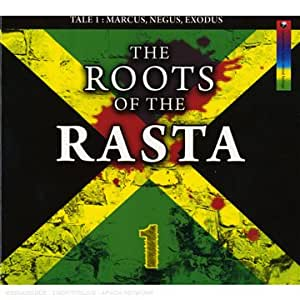 The Roots Of The Rasta : Tale 1 : Marcus, Negus, Exodus