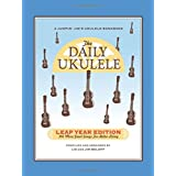 The Daily Ukulele: Leap Year Edition: 366 More Great Songs for Better Living (Jumpin' Jim's Ukulele Songbooks)