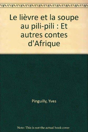 Le lièvre et la soupe au pili-pili : Et autres contes d'Afrique par Yves Pinguilly
