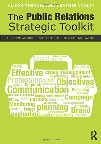 The Public Relations Strategic Toolkit: An Essential Guide to Successful Public Relations Practice by Theaker, Alison, Yaxley, Heather (2012) Paperback