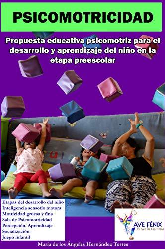 PSICOMOTRICIDAD: Propuesta educativa psicomotriz para el desarrollo y aprendizaje del niño en la etapa preescolar por María de los Ángeles Hernández Torres