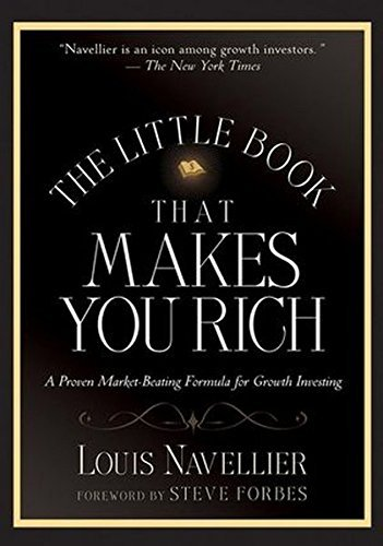The Little Book That Makes You Rich: A Proven Market-Beating Formula for Growth Investing by Louis Navellier (2007-10-05)
