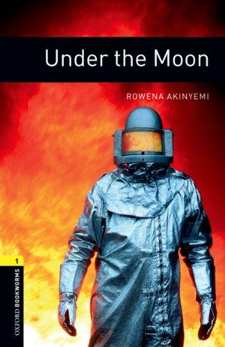 Under the Moon Level 1 Oxford Bookworms Library: 400 Headwords por Rowena Akinyemi
