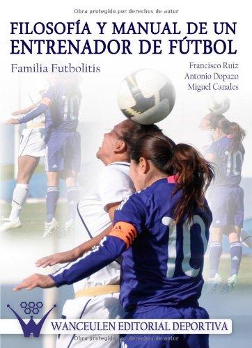 Filosofía Y Manual De Un Entrenador De Fútbol por Francisco Ruiz Beltràn