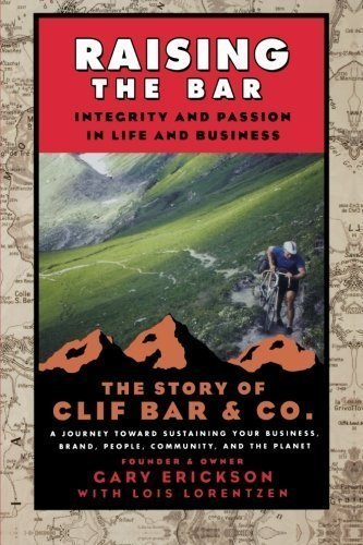 raising-the-bar-integrity-and-passion-in-life-and-business-the-story-of-clif-bar-inc-1st-first-editi