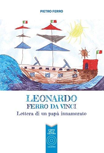 Leonardo Ferro Da Vinci. Lettera di un papà innamorato