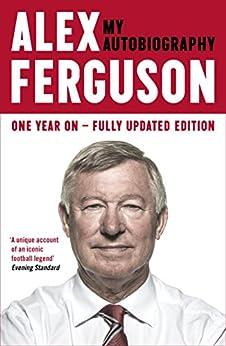 ALEX FERGUSON My Autobiography (English Edition) von [Ferguson, Alex]