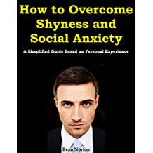 How to Overcome Shyness and Social Anxiety: A Simplified Guide Based on Personal Experience (English Edition)