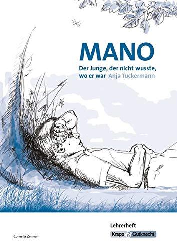 Mano - Der Junge, der nicht wusste, wo er war von Anja Tuckermann: Lehrerheft, Lernmittel, Unterrichtmaterial, Interpetation, Lehrerhandreichung, Ganzschrift