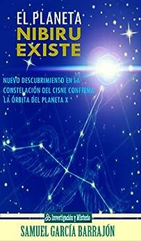 El planeta Nibiru existe: Nuevo descubrimiento en la constelación del Cisne confirma la órbita del Planeta x (Expediente Nibiru nº 1) de [Barrajón, Samuel García]