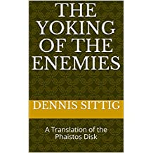 The Yoking of the Enemies: A Translation of the Phaistos Disk (English Edition)
