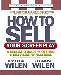 How to Sell Your Screenplay: A Realistic Guide to Getting a Television or Film Deal (Square One Writer's Guides) by Lydia Wilen (2001-07-01)