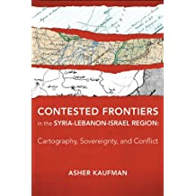 Contested Frontiers in the Syria–Lebanon–Israel – Cartography, Sovereignty, and Conflict