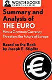 Summary and Analysis of The Euro: How a Common Currency Threatens the Future of Europe: Based on the Book by Joseph E. Stiglitz (Smart Summaries)
