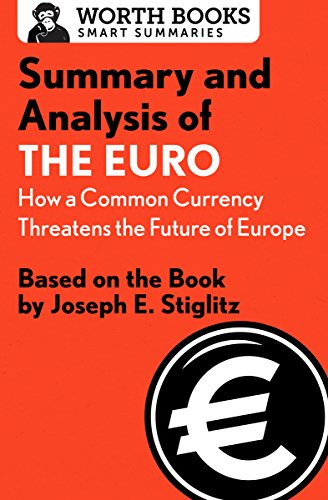 Summary and Analysis of The Euro: How a Common Currency Threatens the Future of Europe: Based on the Book by Joseph E. Stiglitz (Smart Summaries) por Worth Books